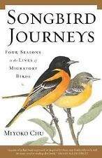 Songbird Journeys: Four Seasons In the Lives of Migratory Birds by Chu, Miyoko