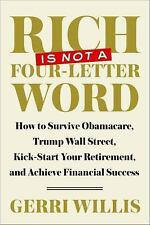 Rich Is Not a Four-Letter Word : How to Survive Obamacare, Trump Wall Street,...