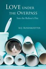 Love under the Overpass : Into the Refiner's Fire by M.J. Rosenkoetter (2014,...