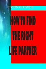How to Find the Right Life Partner : How to Know God's Will in Marriage by...