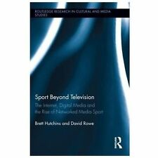 Sport Beyond Television: The Internet, Digital Media and the Rise of Networked M
