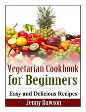 Vegetarian Cookbook for Beginners : Easy and Delicious Recipes by Jenny...