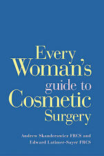 Every Woman's Guide to Cosmetic Surgery Andrew Skanderowicz, Edward Latimer-Saye