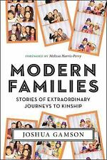 Modern Families : Stories of Extraordinary Journeys to Kinship by Joshua...