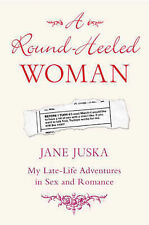 A Round-Heeled Woman: My Late-life Adventures in Sex and Romance, Jane Juska