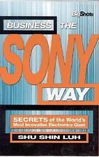 Business the Sony Way: Secrets of the World's Most Innovative Electronics Giant