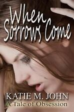 When Sorrows Come by Katie John (2016, Paperback)