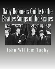 Baby Boomers Guide to the Beatles Songs of the Sixties by John Tuohy (2011,...