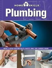HomeSkills: Plumbing: Install & Repair Your Own Toilets, Faucets, Sinks, Tubs, S