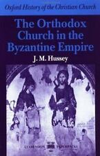 The Orthodox Church in the Byzantine Empire by J. M. Hussey and Andrew Louth...