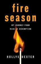 Fire Season : My Journey from Ruin to Redemption by Dexter, Hollye. Paperbac