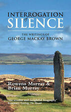 Interrogation of Silence: The Writings of George Mackay Brown by Rowena Murray,…