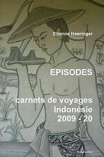 Episodes Carnets de Voyages Indonesie 2009 - 2014 by Haeringer, Etienne