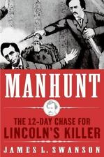 Manhunt: The 12-Day Chase to Catch Lincoln's Kill Swanson, James L. Paperback