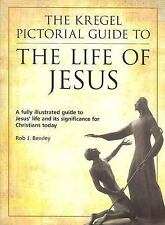 The Kregel Pictorial Guide: The Kregel Pictorial Guide to the Life of Jesus :...
