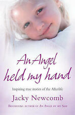 An Angel Held My Hand: Inspiring True Stories of the Afterlife, Jacky Newcomb
