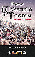 Wakefield and Towton: Battleground - War of the Roses by Philip A. Haigh...