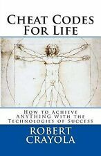 Cheat Codes for Life: How to Achieve Anything with the Technologies of...