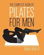 The Complete Book of Pilates for Men : The Lifetime Plan for Strength, Power...