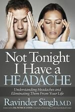 Not Tonight I Have a Headache : Understanding Headaches and Eliminating Them...