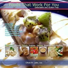 Foods That Work for You : Delectable and Gluten Free by Olivia M. Lake (2014,...