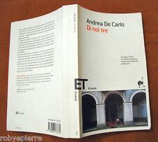 Di noi tre ANDREA DE CARLO Einaudi 2005 et scrittori 1115 vendo libro da leggere