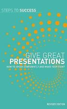 Give Great Presentations: How to speak confidently and make your point (Steps to