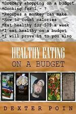 How to Eat Healthy on a Budget: Healthy Eating on a Budget by Dexter Poin...