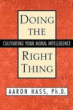 Doing the Right Thing : Cultivating Your Moral Intelligence by Aaron Hass...