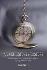 Brief History of History: Great Historians and the Epic Quest to Explain the Pas