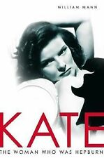 Kate : The Woman Who Was Hepburn by William J. Mann (2006, Hardcover, Revised)