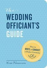 The Wedding Officiant's Guide: How to Write and Conduct a Perfect Cere-ExLibrary