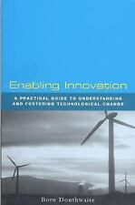 Enabling Innovation: A Practical Guide to Understanding and Fostering