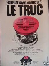 PUBLICITÉ 1972 FRITEUSE SANS ODEUR SEB LE TRUC - ADVERTISING