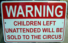 Warning Children Left Unattended Sold to Circus 12x8 Aluminum Sign Made in USA