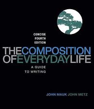 The Composition of Everyday Life, Concise Edition by John Mauk and John Metz...