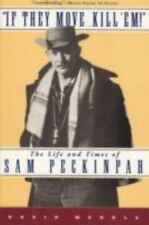 If They Move... Kill 'Em! : The Life and Times of Sam Peckinpah by David...