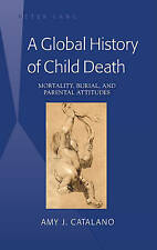 Global History Of Child Death Catalano  Amy J. 9781433127427