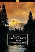 Bringing Heaven to Earth Because He Has Returned by Robert A. Jones (2002,...