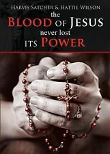The Blood of Jesus Never Lost Its Power by Harvis Satcher and Hattie Wilson...
