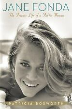 Jane Fonda : The Private Life of a Public Woman by Patricia Bosworth (2011, H...