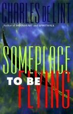 Someplace to Be Flying by De Lint, Charles