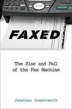Faxed – The Rise and Fall of the Fax Machine, Jonathan Coopersmith