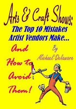 Arts and Crafts Shows : The Top 10 Mistakes Artist Vendors Make... and How to...