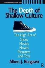 The Depth of Shallow Culture: The High Art of Shoes, Movies, Novels, Monsters, a