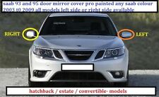 SAAB 93-95 WING MIRROR COVER LEFT SIDE PAINTED ANY SAAB COLOUR 2003 TO 2009