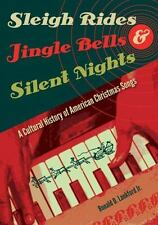 Sleigh Rides, Jingle Bells, and Silent Nights: A Cultural History of American Ch