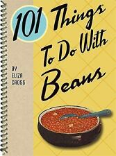 101 Things to Do with Beans by Eliza Cross (2015, Spiral)