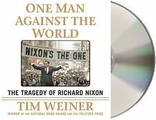 One Man Against the World : The Tragedy of Richard Nixon by Tim Weiner (2015,...