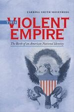 This Violent Empire: The Birth of an American National Identity (Published for t